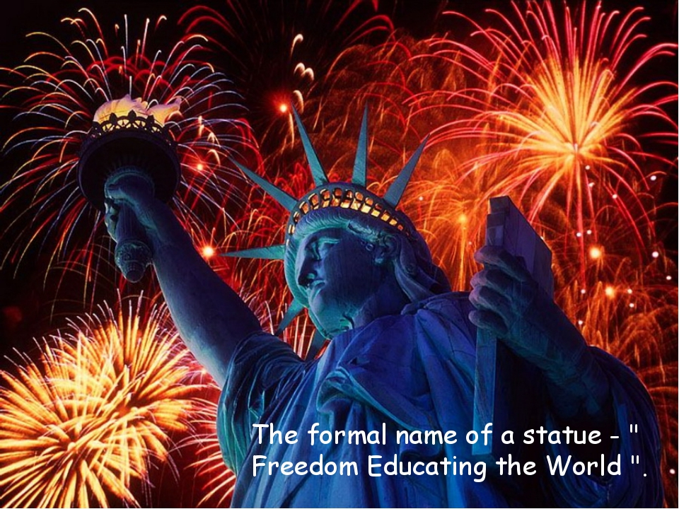 """The formal name of a statue - """" Freedom Educating the World """"."""
