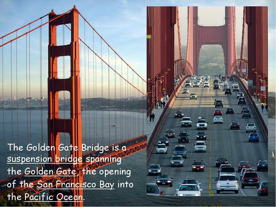 TheGolden Gate Bridgeis asuspension bridgespanning theGolden Gate, the o...