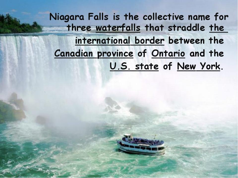 Niagara Fallsis the collective name for threewaterfallsthat straddlethe i...