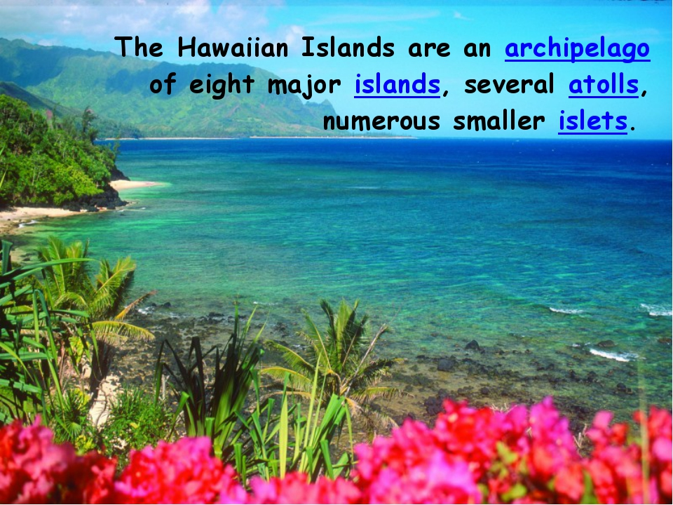 TheHawaiian Islandsare anarchipelagoof eight majorislands, severalatoll...