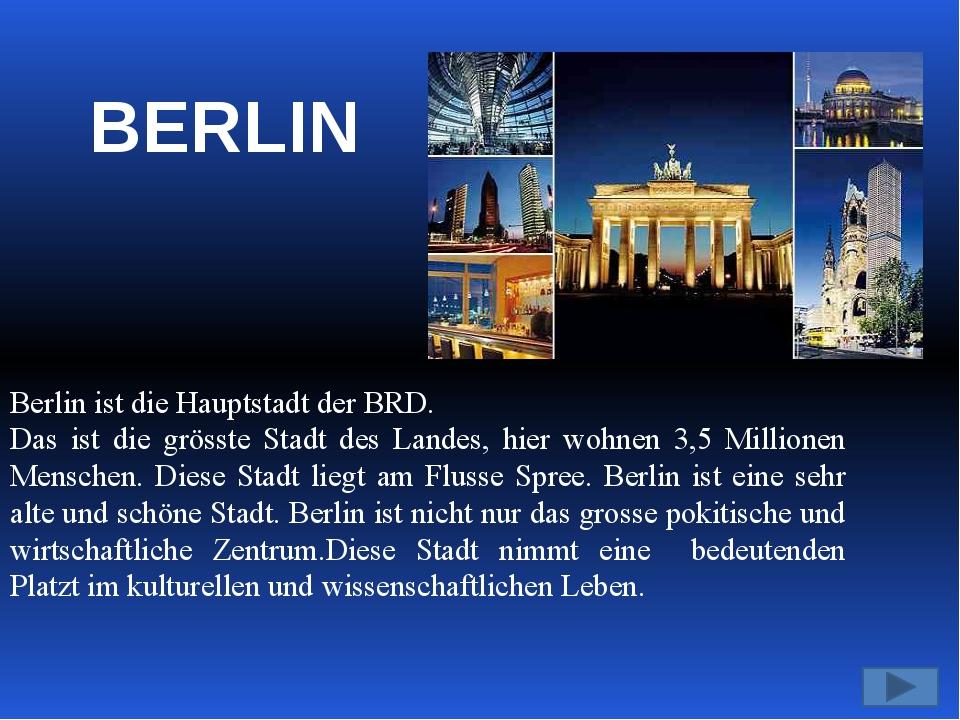 BERLIN Berlin ist die Hauptstadt der BRD. Das ist die grösste Stadt des Lande...