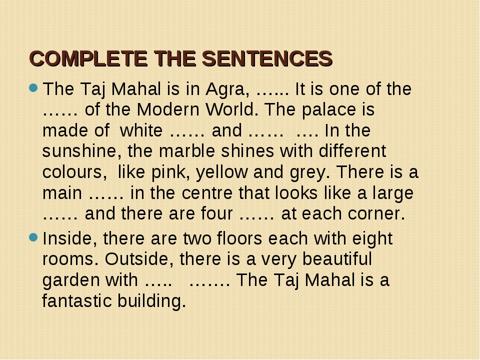 COMPLETE THE SENTENCES The Taj Mahal is in Agra, …... It is one of the …… of...