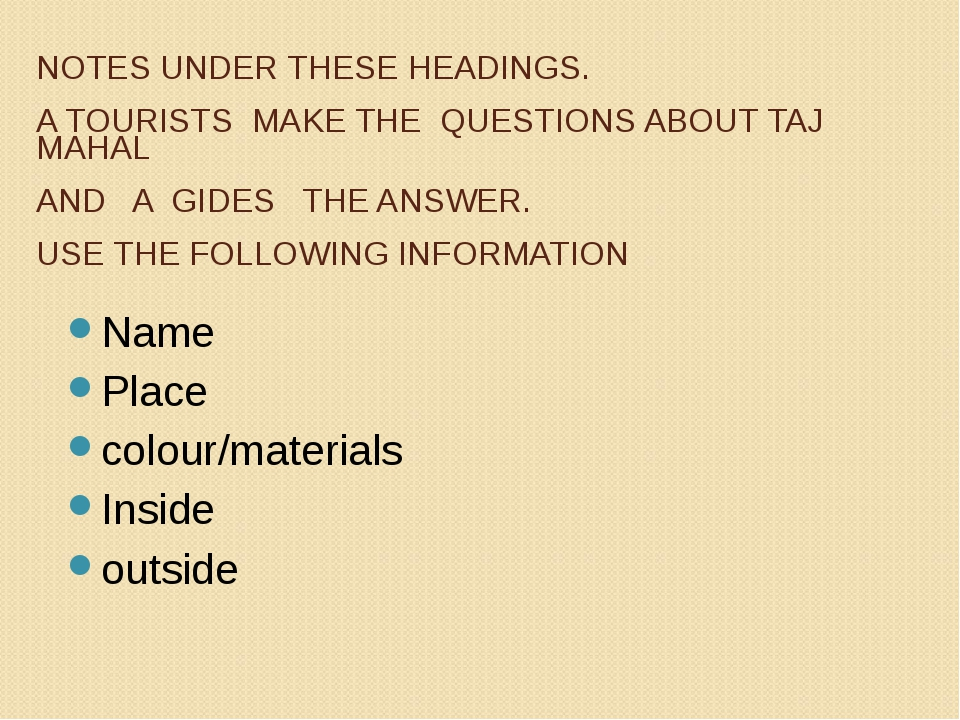 IMAGINE YOU ARE A TOURIST OR A GIDE. MAKE NOTES UNDER THESE HEADINGS. A TOURI...