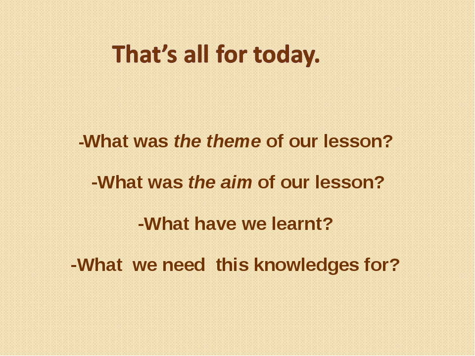 -What was the theme of our lesson? -What was the aim of our lesson? -What ha...