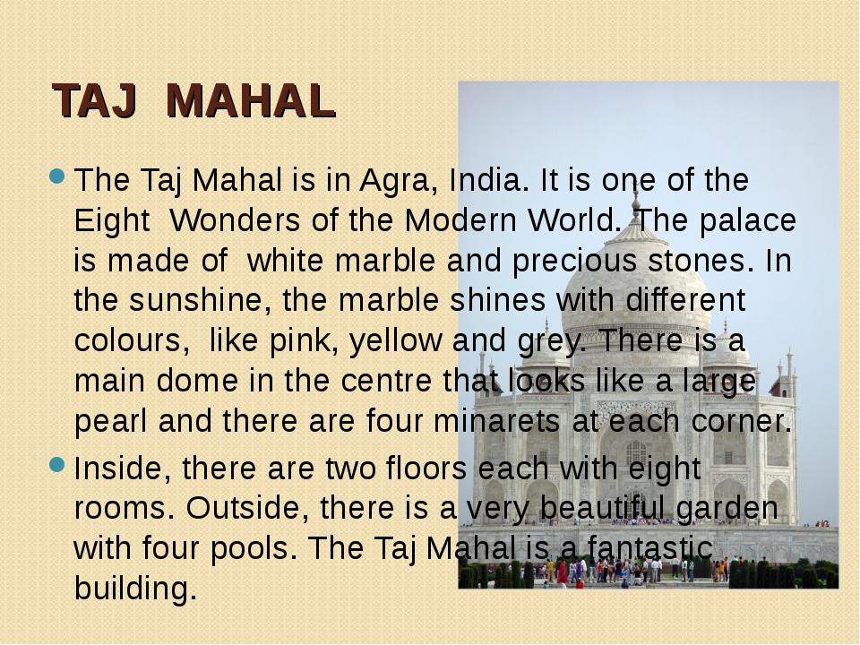 TAJ MAHAL The Taj Mahal is in Agra, India. It is one of the Eight Wonders of...
