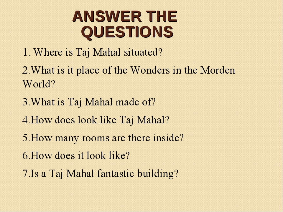 ANSWER THE QUESTIONS 1. Where is Taj Mahal situated? 2.What is it place of th...
