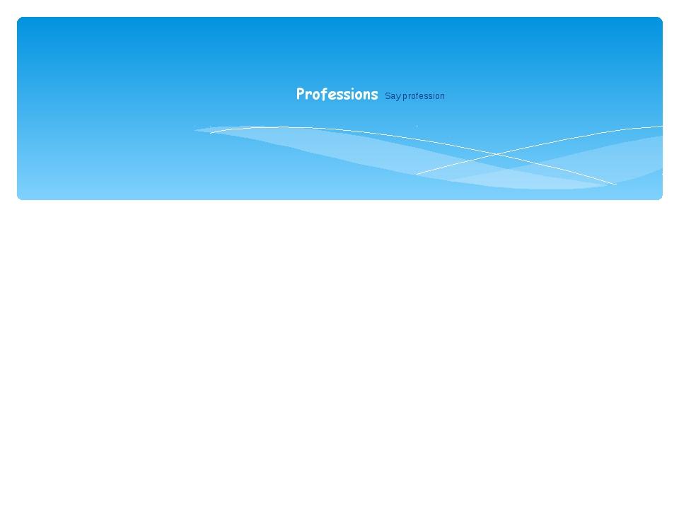 Professions Say profession