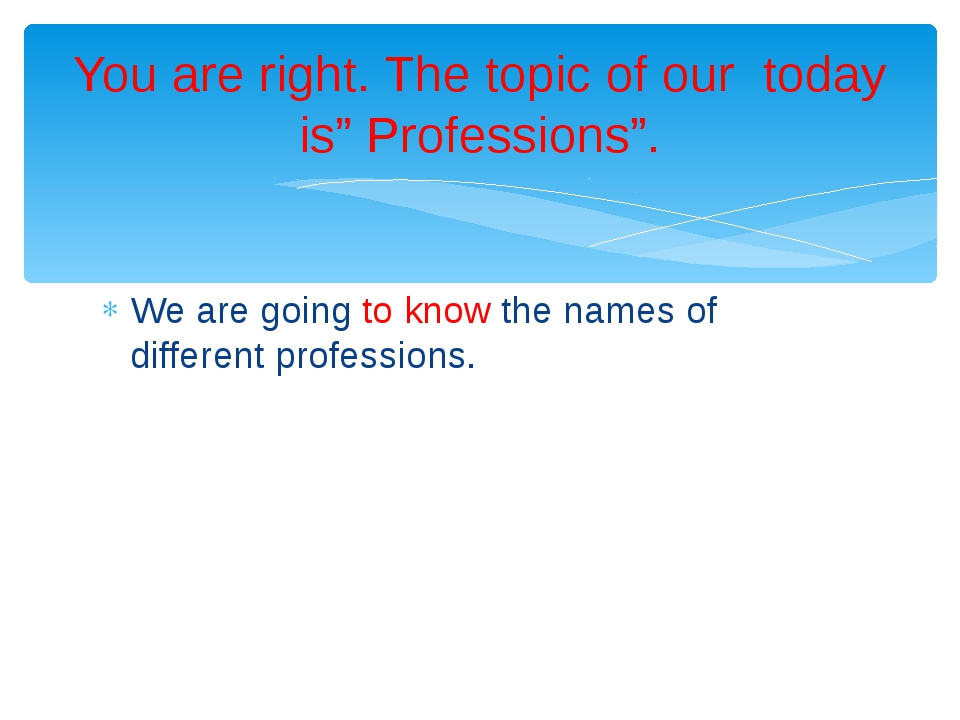 We are going to know the names of different professions. You are right. The t...