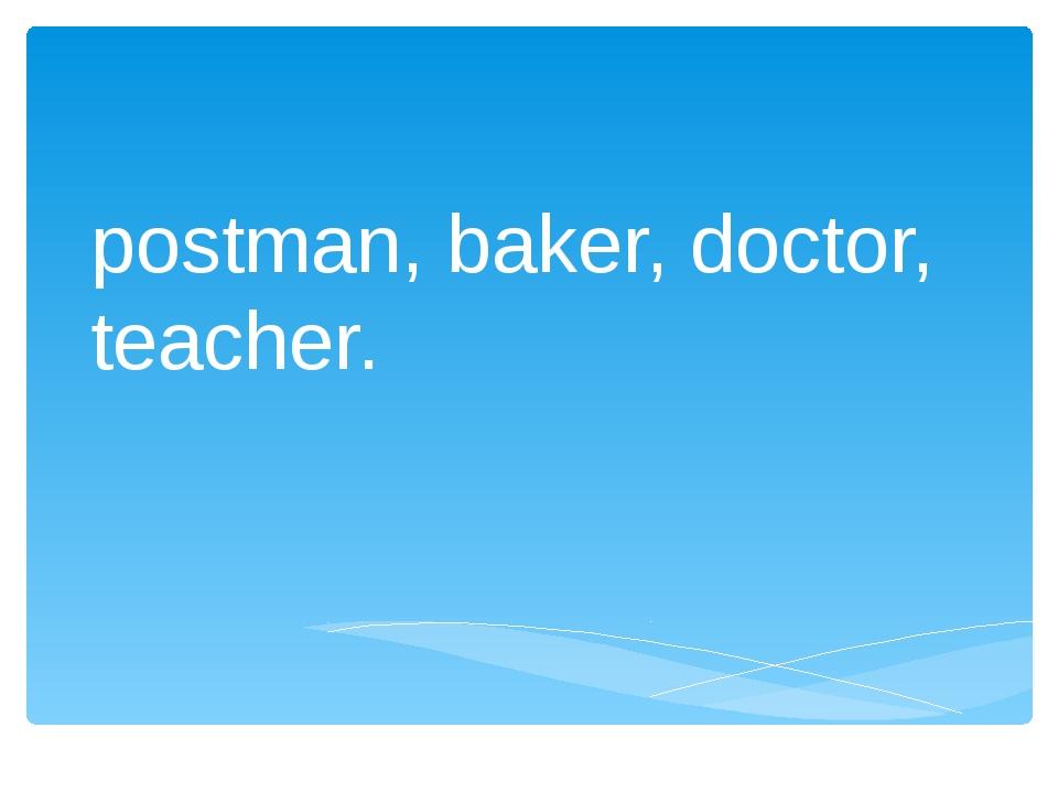 postman, baker, doctor, teacher.