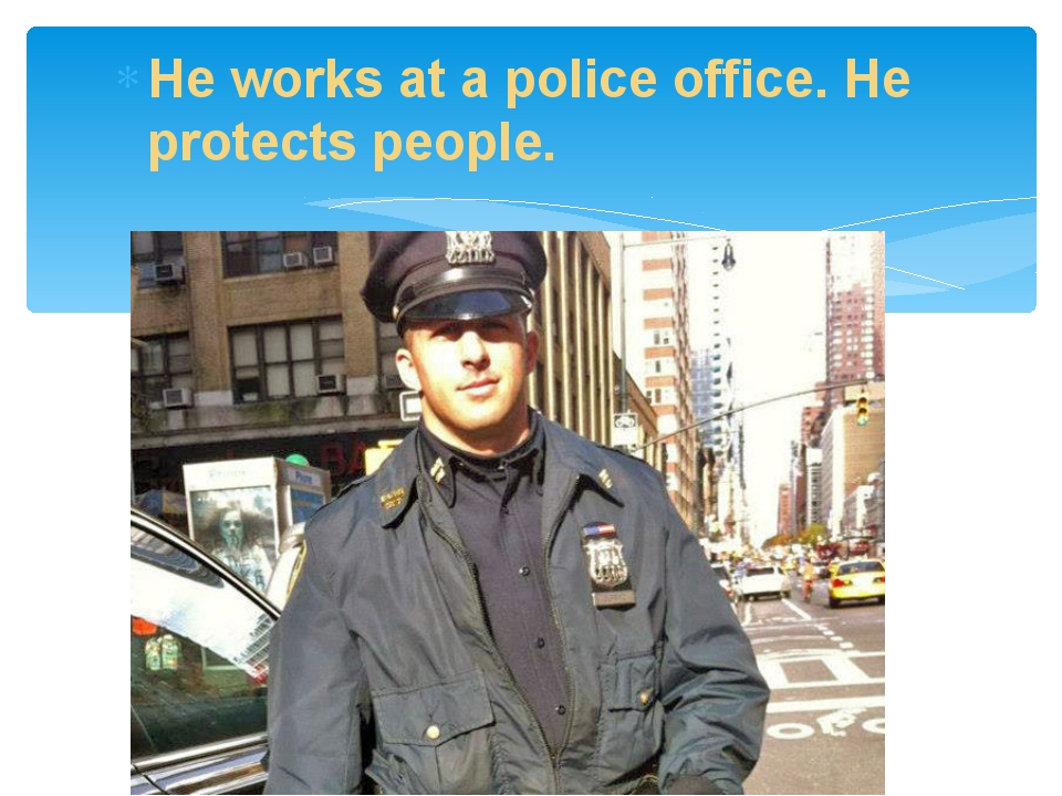 He works at a police office. He protects people.