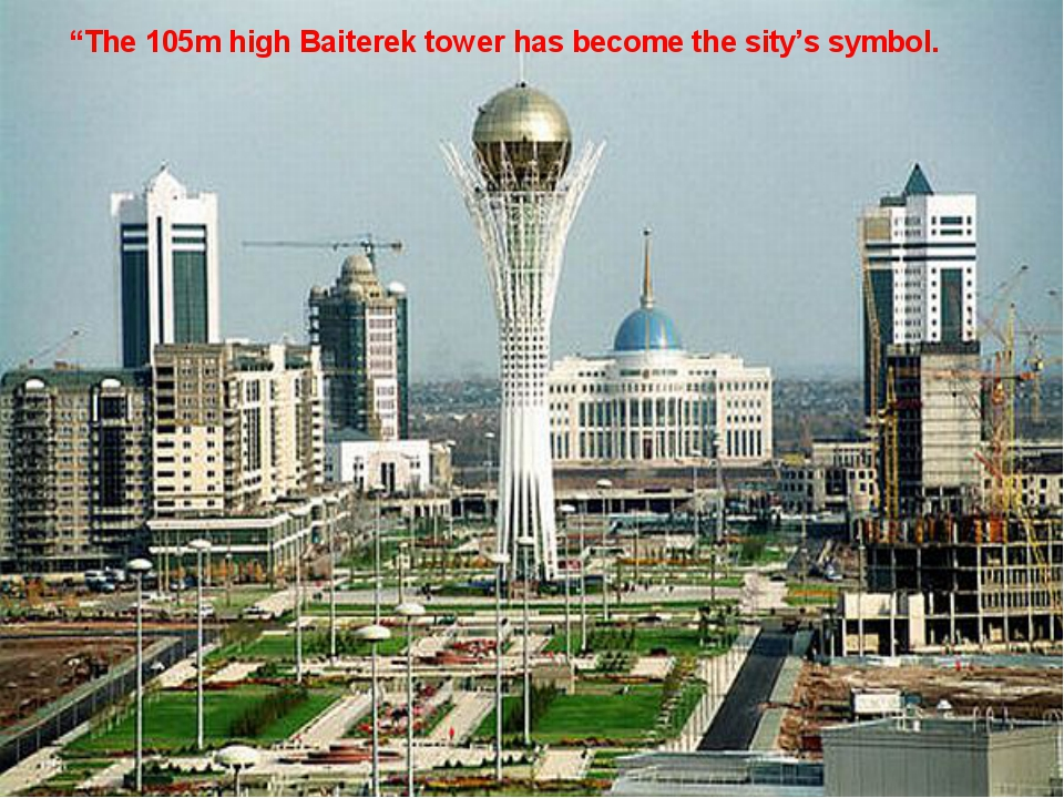"""""""The 105m high Baiterek tower has become the sity's symbol."""