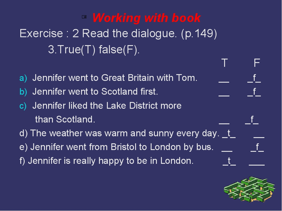 Working with book Exercise : 2 Read the dialogue. (p.149) 3.True(T) false(F)....