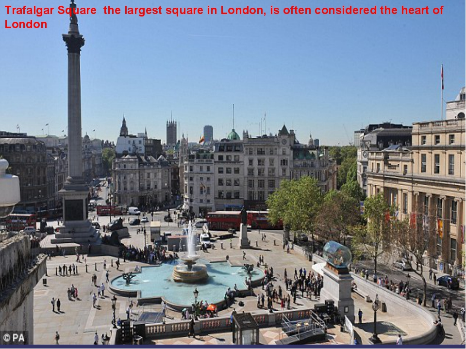 Trafalgar Square the largest square in London, is often considered the heart...