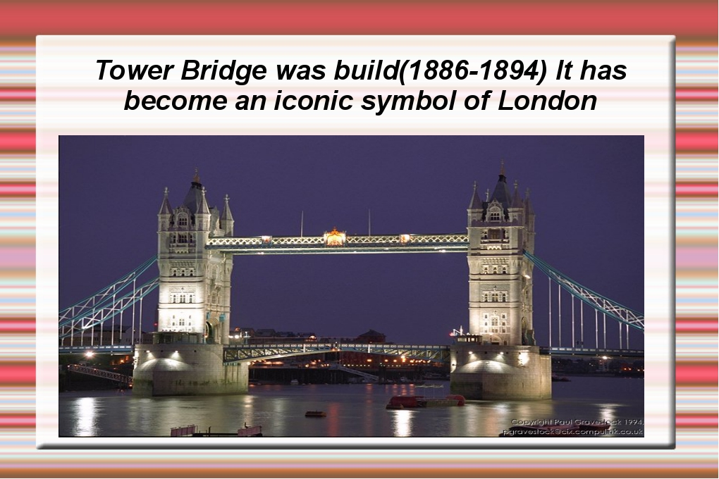 Tower Bridge was build(1886-1894) It has become an iconic symbol of London