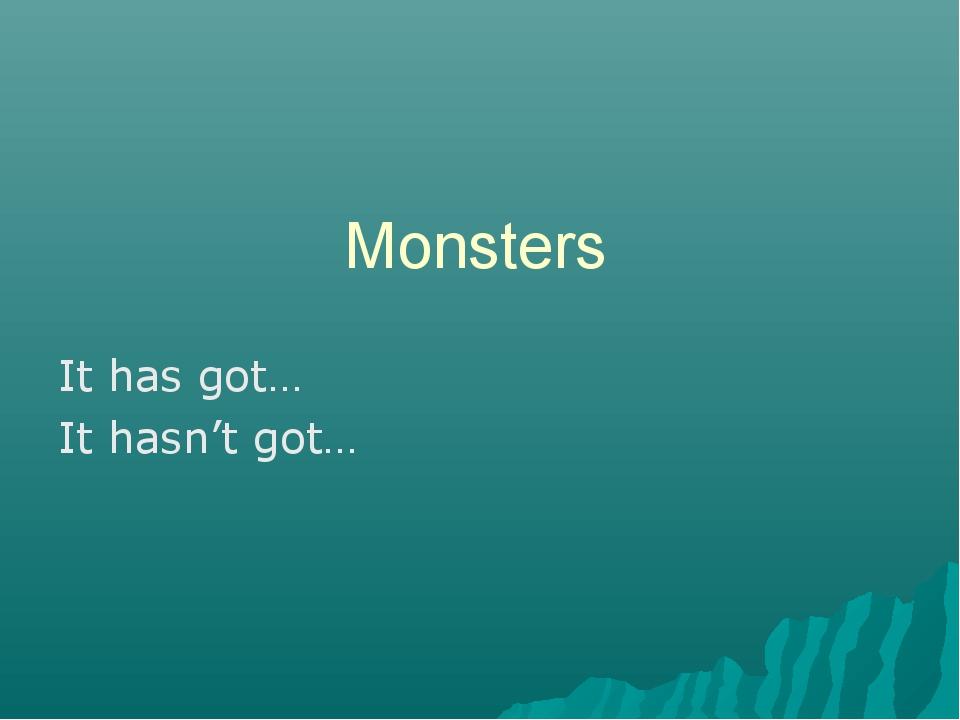 Monsters It has got… It hasn't got…