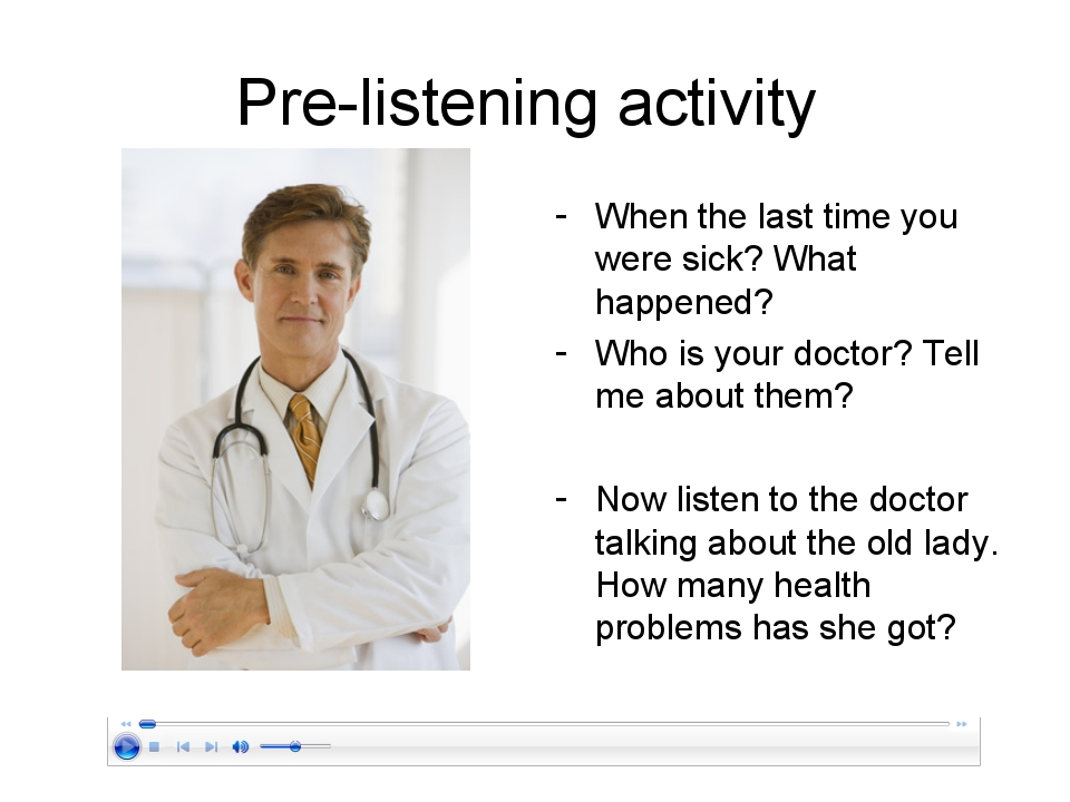 Pre-listening activity When the last time you were sick? What happened? Who i...