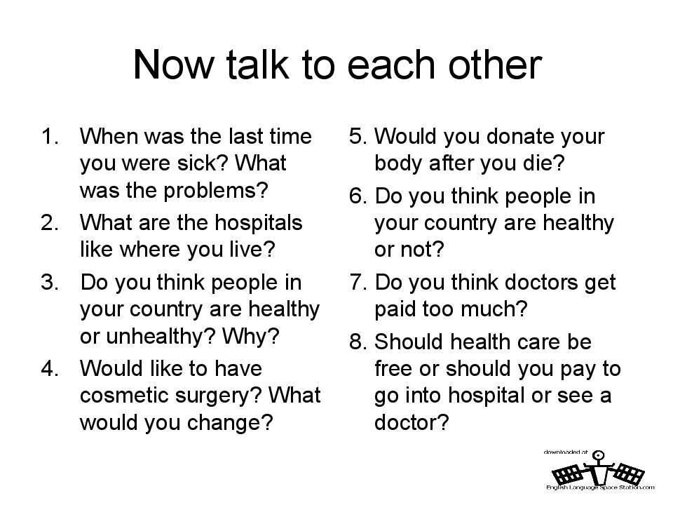 Now talk to each other When was the last time you were sick? What was the pro...