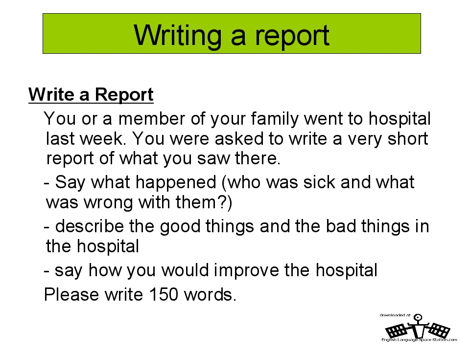 Writing a report Write a Report You or a member of your family went to hospit...