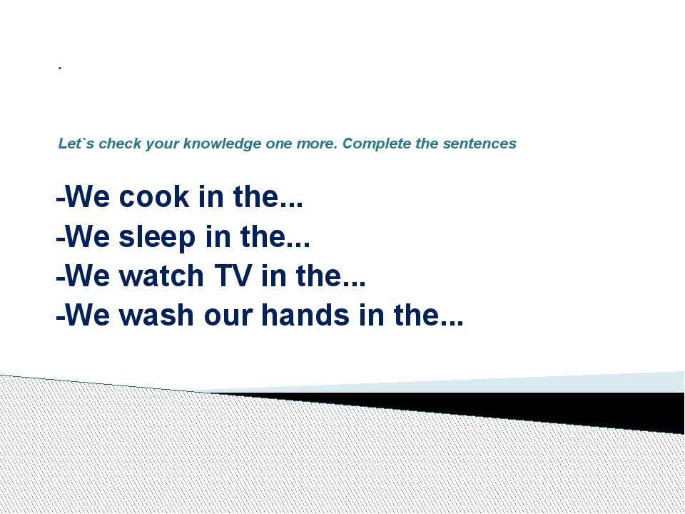 . Let`s check your knowledge one more. Complete the sentences -We cook in th...