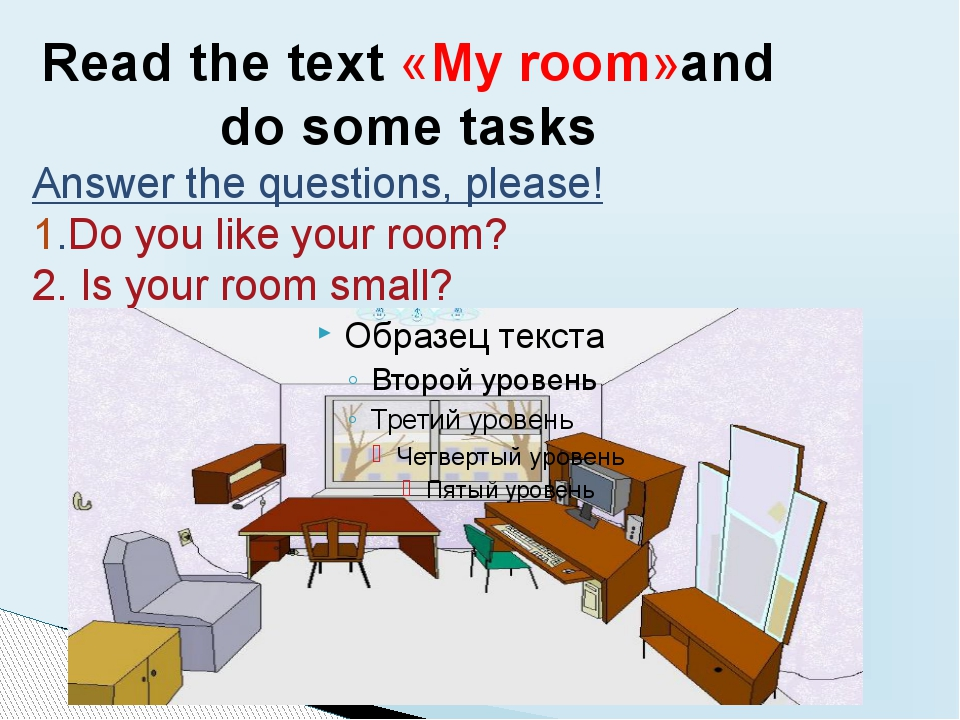 Read the text «My room»and do some tasks Answer the questions, please! 1.Do y...