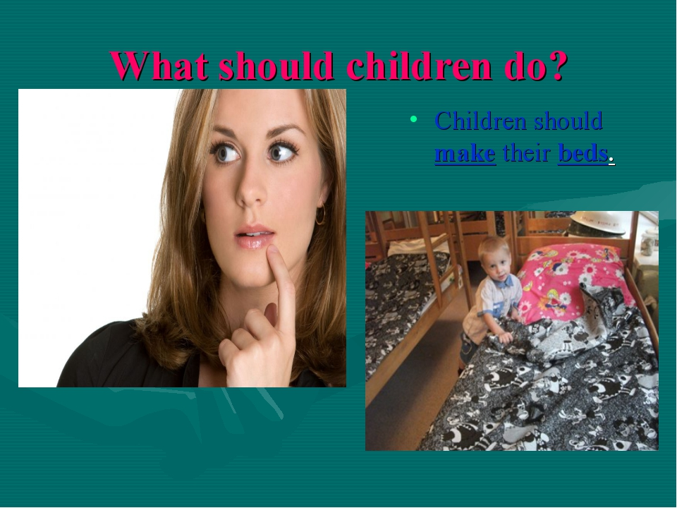 What should children do? Children should make their beds.
