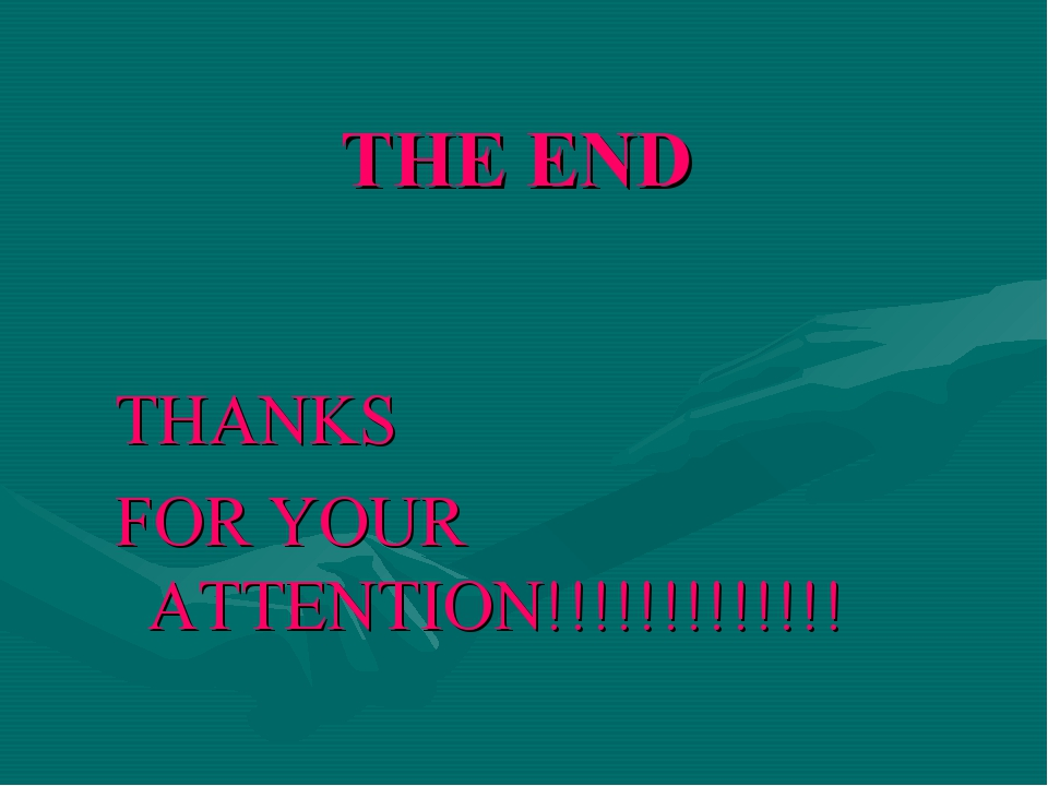 THE END THANKS FOR YOUR ATTENTION!!!!!!!!!!!!!