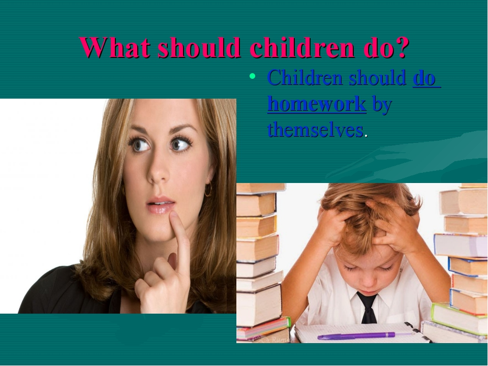 What should children do? Children should do homework by themselves.