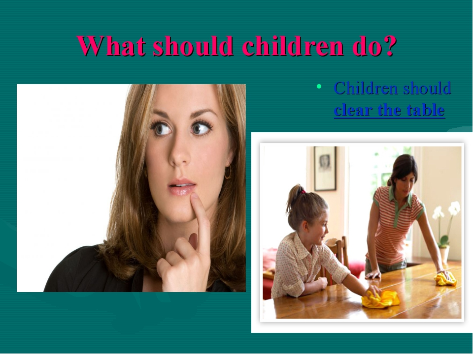 What should children do? Children should clear the table