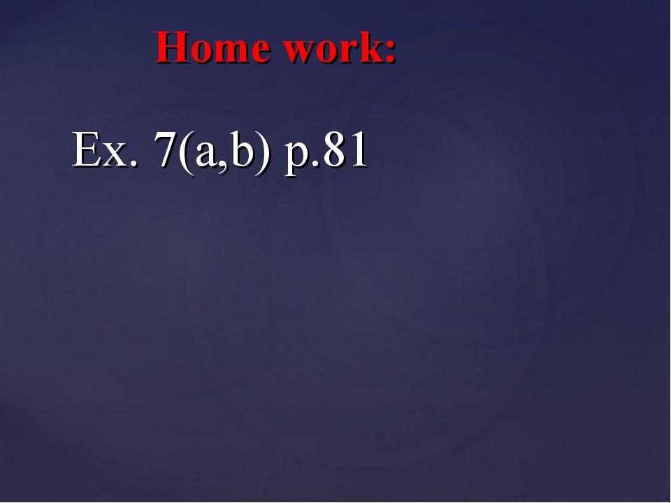 Home work: Ex. 7(a,b) p.81