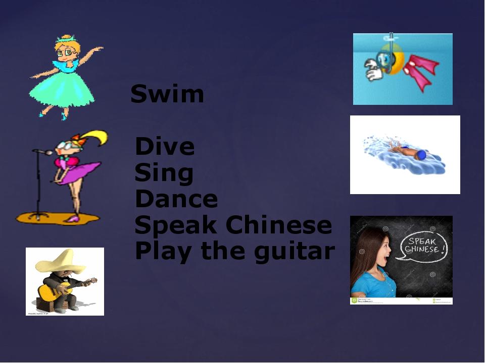 Swim Dive Sing Dance Speak Chinese Play the guitar