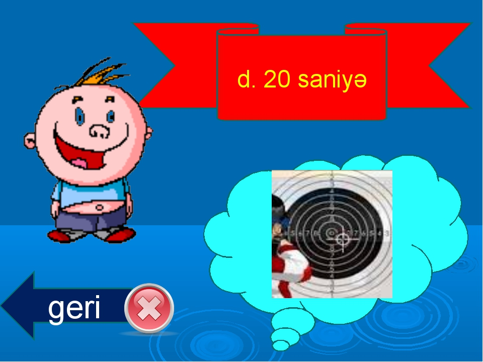 d. 20 saniyə geri