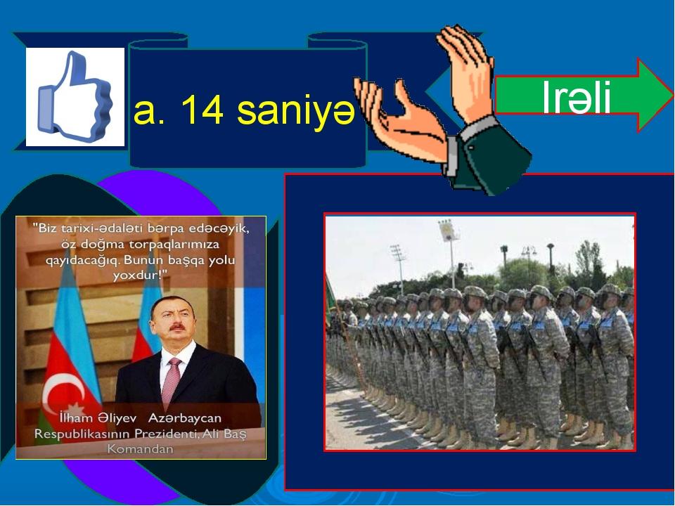 Irəli a. 14 saniyə