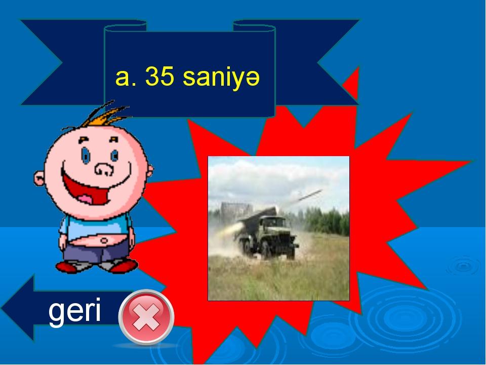 a. 35 saniyə geri