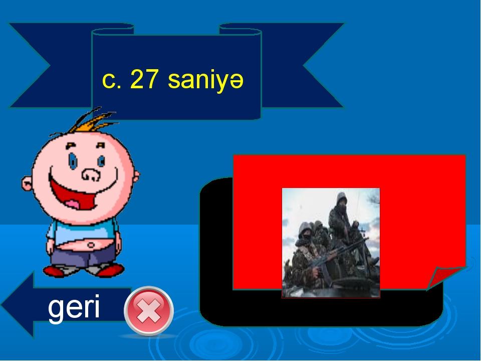 c. 27 saniyə geri