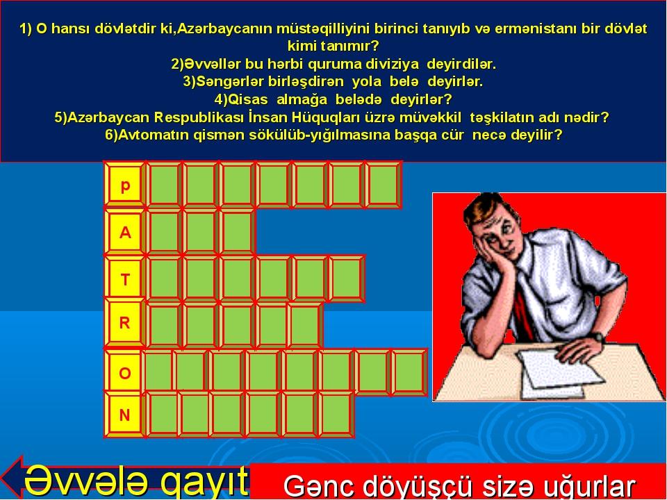 1) O hansı dövlətdir ki,Azərbaycanın müstəqilliyini birinci tanıyıb və erməni...
