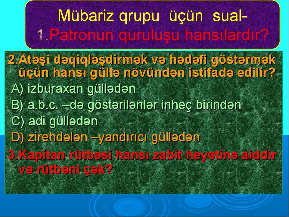 2.Atəşi dəqiqləşdirmək və hədəfi göstərmək üçün hansı güllə növündən istifadə...