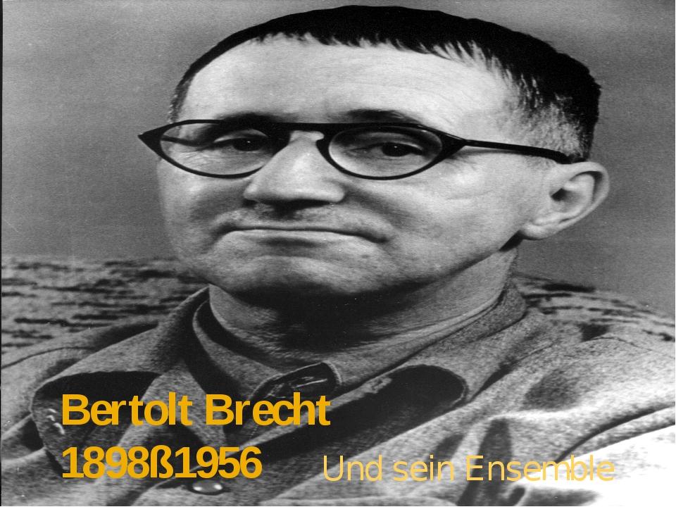 Bertolt Brecht 1898ß1956 Und sein Ensemble