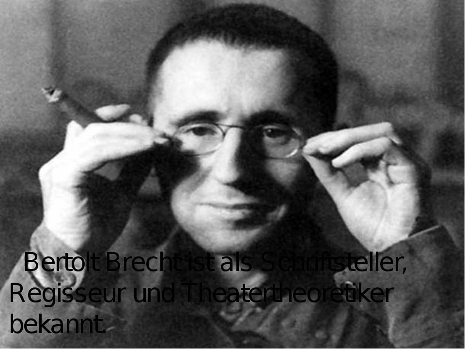 Bertolt Brecht ist als Schriftsteller, Regisseur und Theatertheoretiker beka...