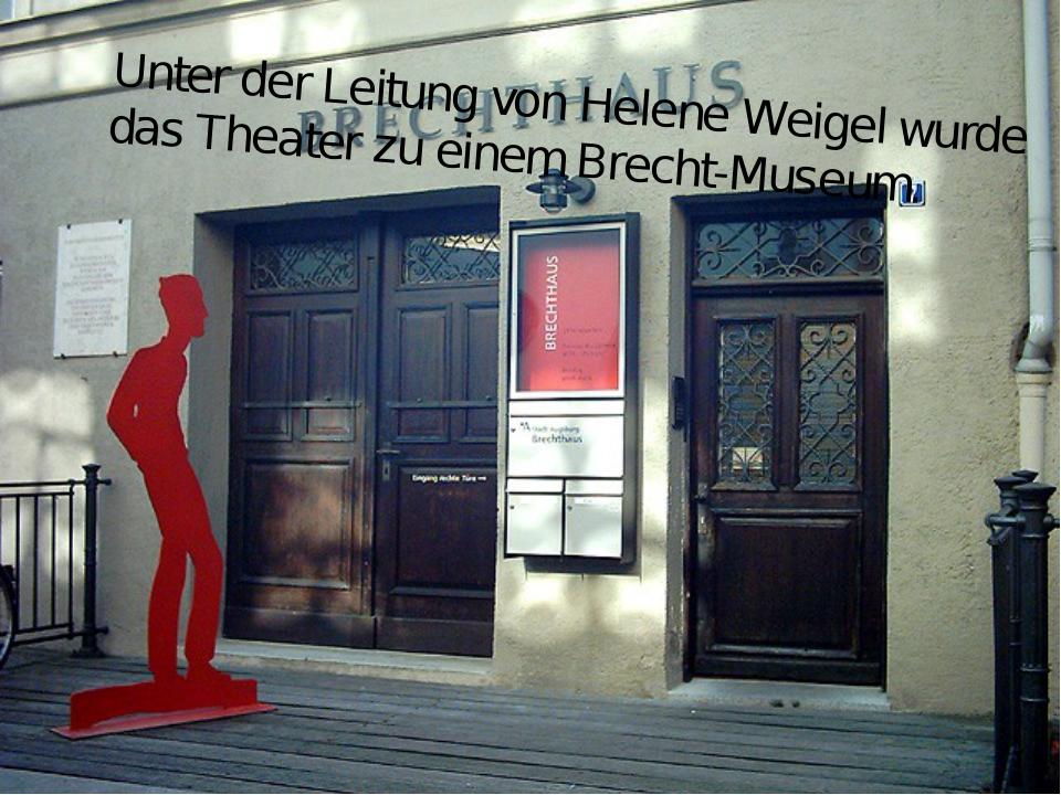 Unter der Leitung von Helene Weigel wurde das Theater zu einem Brecht-Museum.