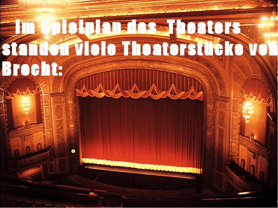 Im Spielplan des Theaters standen viele Theaterstücke von Brecht: