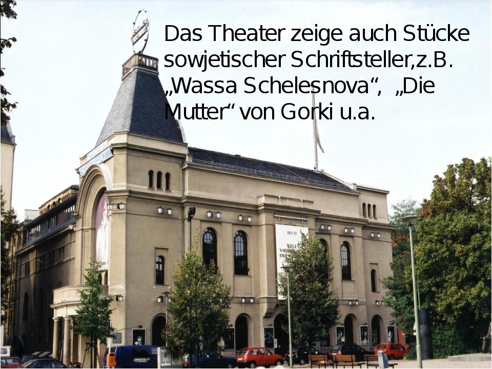 """Das Theater zeige auch Stücke sowjetischer Schriftsteller,z.B. """"Wassa Schele..."""