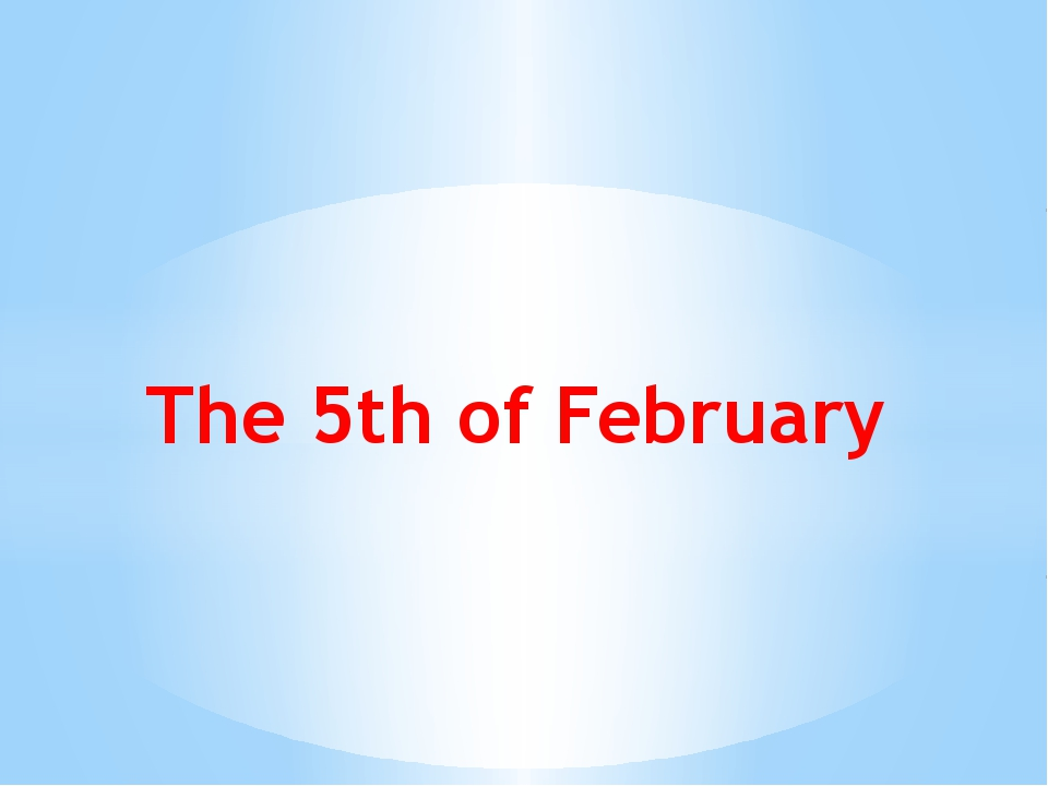The 5th of February