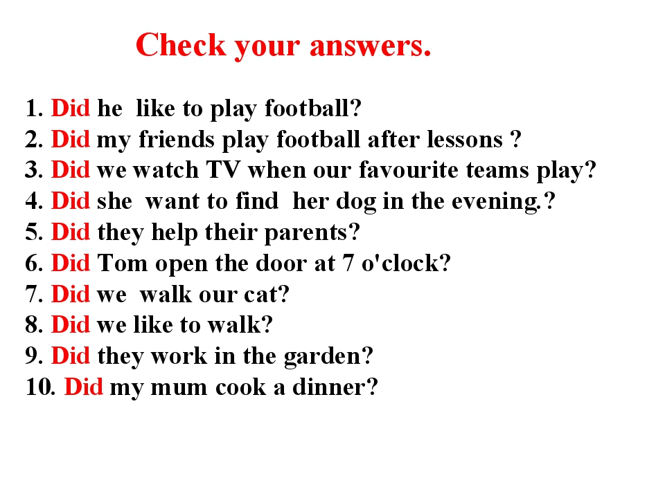 Check your answers. 1. Did he like to play football? 2. Did my friends play f...