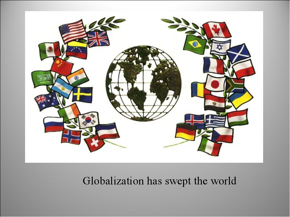 Globalization has swept the world