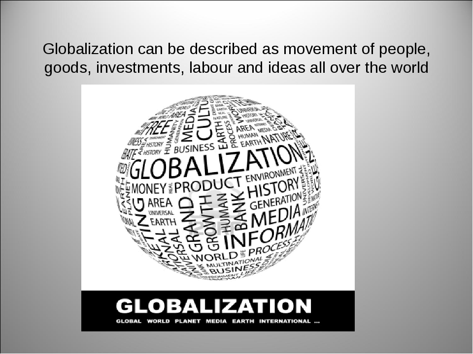 Globalization can be described as movement of people, goods, investments, lab...