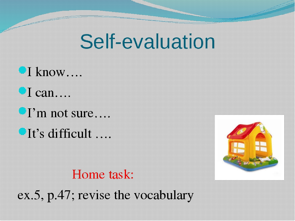 Self-evaluation I know…. I can…. I'm not sure…. It's difficult …. Home task:...