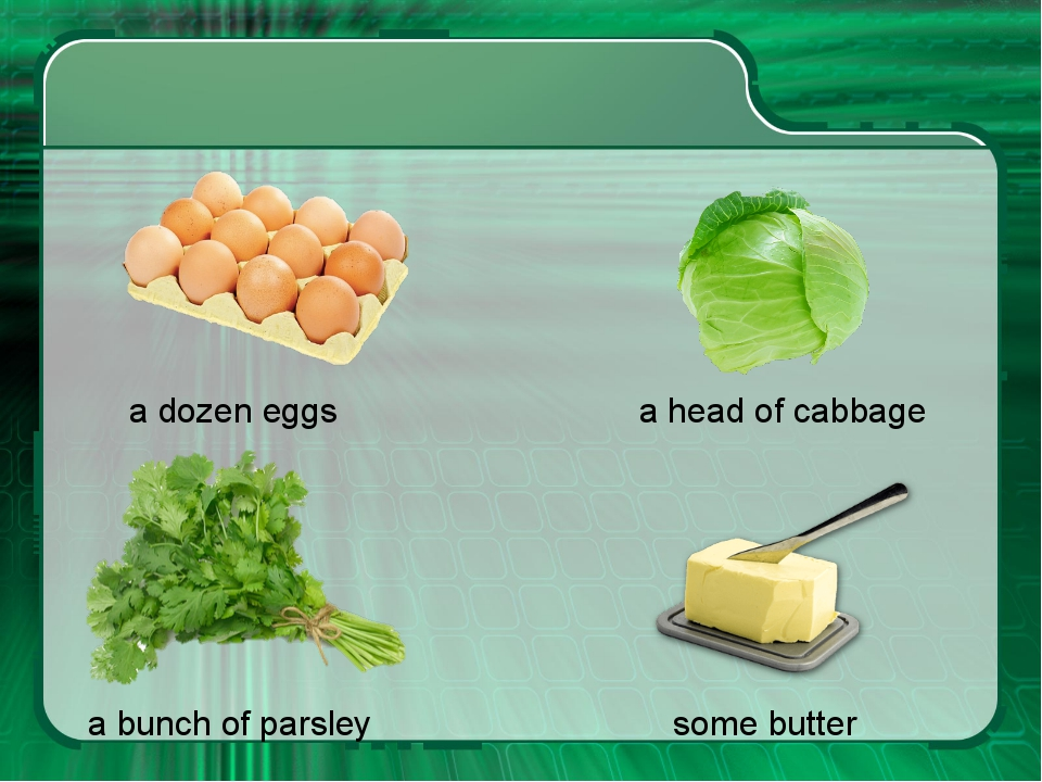 a dozen eggs a head of cabbage a bunch of parsley some butter