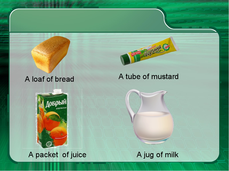 A loaf of bread A tube of mustard A packet of juice A jug of milk