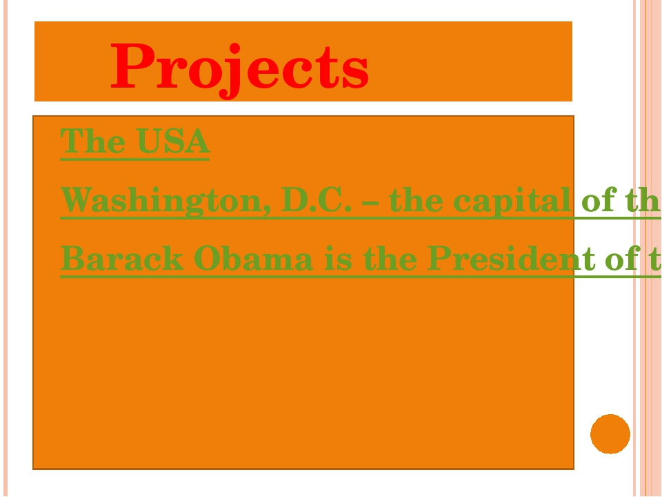 Projects The USA Washington, D.C. – the capital of the USA Barack Obama is t...