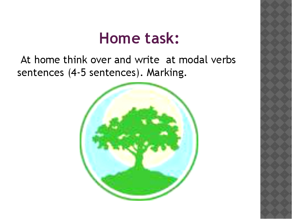 Home task: At home think over and write at modal verbs sentences (4-5 senten...